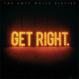 The Soft White Sixties - Get Right